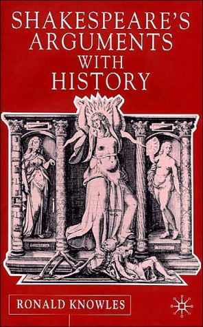 Shakespeare's Arguments With History book written by Ronald Knowles