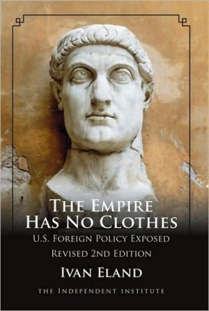 Empire Has No Clothes: U. S. Foreign Policy Exposed book written by Ivan Eland