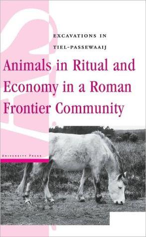 Animals in Ritual and Economy in a Roman Frontier Community: Excavations in Tiel-Passewaaij book written by Maaike Groot