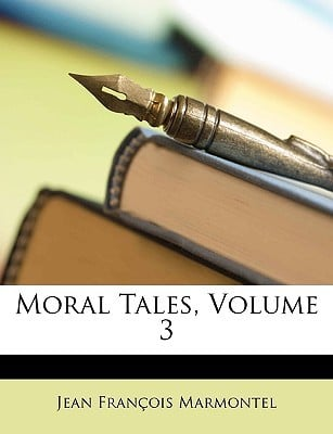 Moral Tales, Volume 3 written by Marmontel, Jean Franois