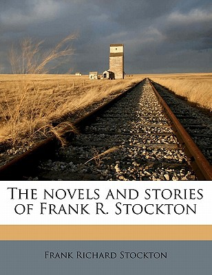 The Novels and Stories of Frank R. Stockton book written by Stockton, Frank Richard