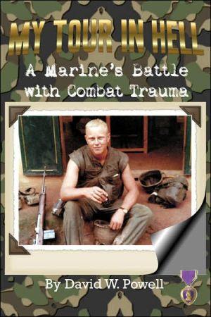 My Tour in Hell: A Marine's Battle with Combat Trauma book written by David Warren Powell
