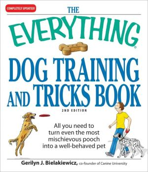 The Everything Dog Training and Tricks Book: All you need to turn even the most mischievous pooch into a well-behaved pet written by Gerilyn J Bielakiewicz