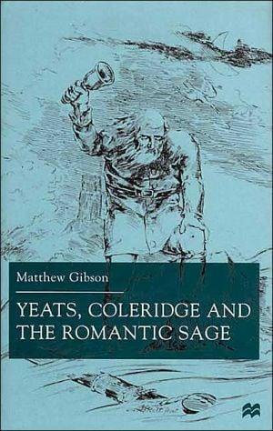 Yeats, Coleridge And The Romantic Sage book written by Matthew Gibson
