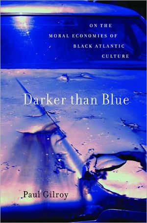 Darker than Blue: On the Moral Economies of Black Atlantic Culture book written by Paul Gilroy