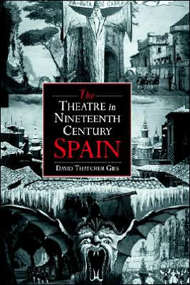 The Theatre in Nineteenth-Century Spain book written by David Thatcher Gies