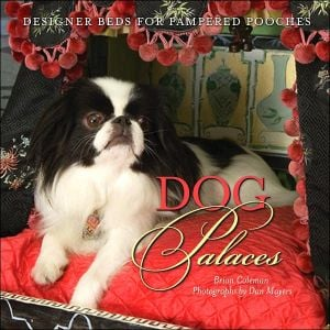 Dog Palaces: Designer Beds for Pampered Pooches book written by Brian Coleman