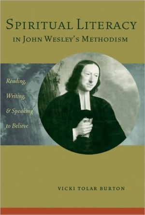 Spiritual Literacy in John Wesley's Methodism: Reading, Writing, and Speaking to Believe book written by Vicki Tolar Burton
