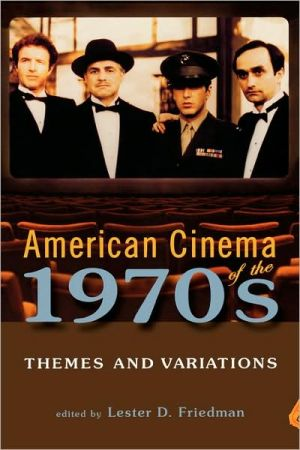 American Cinema Of The 1970s book written by Lester D. Friedman