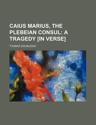 Caius Marius, the Plebeian Consul book written by Doubleday, Thomas