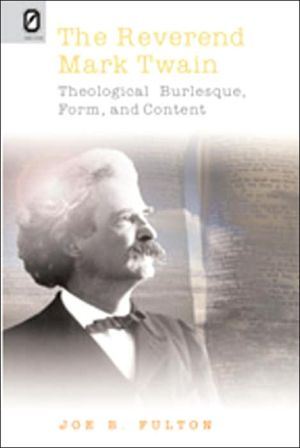 The Reverend Mark Twain: Theological Burlesque, Form, and Content book written by Joe B. Fulton