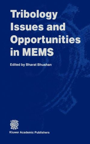 Tribology Issues and Opportunities in Mems: Proceedings of the NSF AFSOR ASME Workshop on Tribology Issues and Opportunities in MEMS book written by Bharat Bhushan