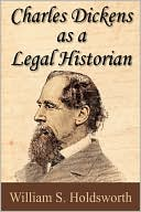 Charles Dickens as a Legal Historian book written by William S. Holdsworth