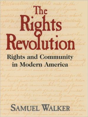 The Rights Revolution: Rights and Community in Modern America book written by Samuel Walker