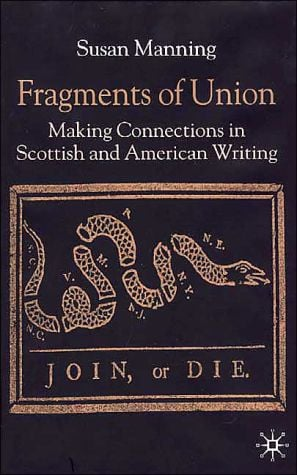 Fragments of Union: Making Connections in Scottish and American Writing written by Susan Manning