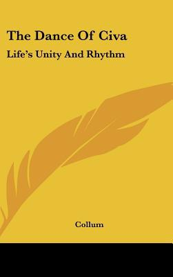 The Dance of Civa: Life's Unity and Rhythm book written by Collum