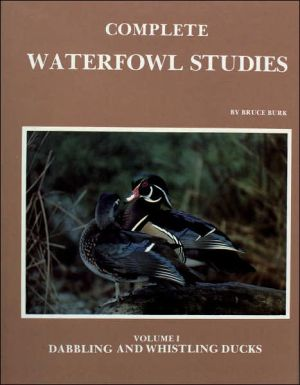 Complete Waterfowl Studies: Volume 1: Dabbling and Whistling Ducks book written by Bruce Burk