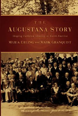 The Augustana Story: Shaping Lutheran Identity in North America written by Erling, Maria , Granquist, Mark