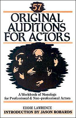 57 Original Auditions for Actors: A Workbook of Monologs for Professional and Nonprofessional Actors book written by Eddie Lawrence