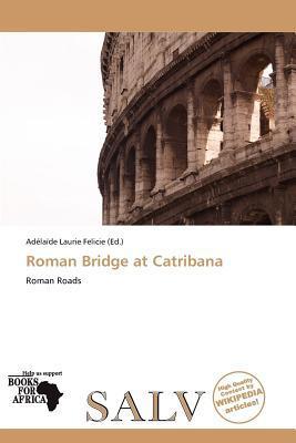 Roman Bridge at Catribana written by Ad La De Felicie