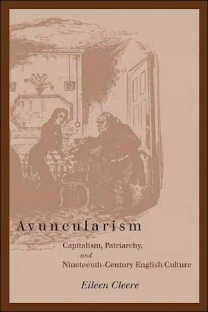 Avuncularism: Capitalism, Patriarchy, and Nineteenth-Century English Culture book written by Eileen Cleere