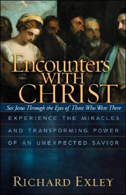 Encounters with Christ: Experience the Miracles and Transforming Power of an Unexpected Savio - See Jesus Through the Eyes of Those Who Were There book written by Richard Exley