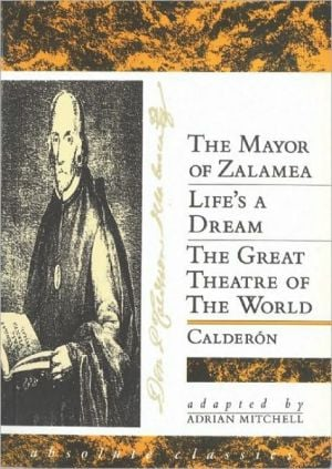 The Mayor of Zalamea/Life's a Dream/The Great Theatre of the World book written by Pedro Calderon de la Barca