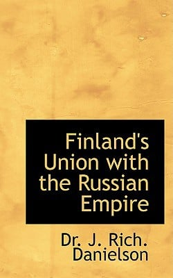 Finland's Union with the Russian Empire book written by J. Rich Danielson, Dr
