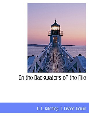 On the Backwaters of the Nile book written by Kitching, A. L. , T. Fisher Unwin, Fisher Unwin , T. Fisher Unwin