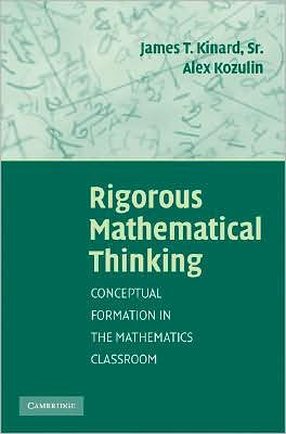 Rigorous Mathematical Thinking: Conceptual Formation in the Mathematics Classroom book written by James T. Kinard