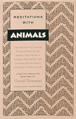 Meditations with Animals: A Native American Bestiary book written by Gerald Hausman