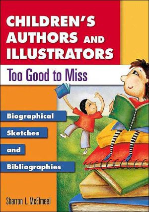 Children's Authors and Illustrators Too Good to Miss book written by Sharron L. McElmeel