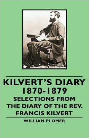 Kilvert's Diary 1870-1879 - Selections From The Diary Of The Rev. Francis Kilvert book written by William Plomer