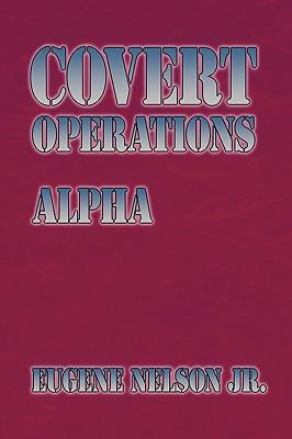 Covert Operations: Alpha written by Nelson Jr, Eugene