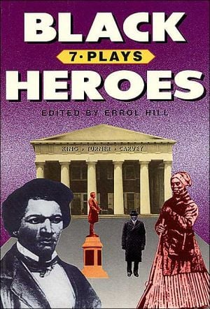 Black Heroes: Seven Plays written by Errol Hill