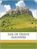 Life Of Dante Alighieri book written by Charles Allen Dinsmore