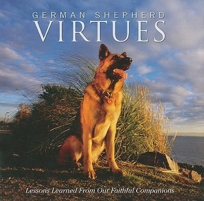 German Shepherd Virtues: Lessons Learned from Our Faithful Companions (Hardback) book written by Lessons Learned from Our