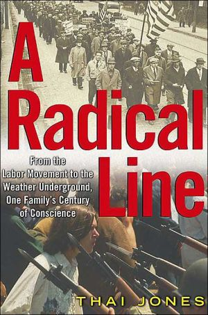 A Radical Line: From the Labor Movement to the Weather Underground, One Family's Century of Conscience book written by Thai Jones