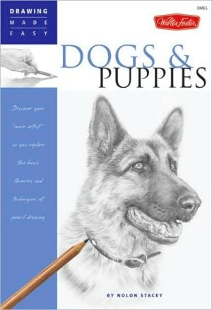 Dogs and Puppies: Discover Your Inner Artist as You Explore the Basic Theories and Techniques of Pencil Drawing book written by Nolon Stacey