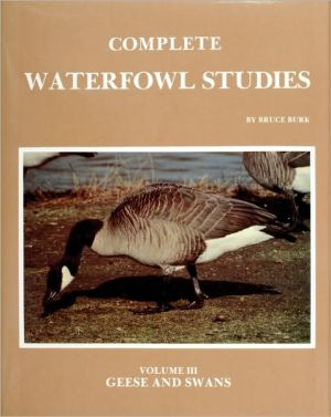 Waterfowl Studies: Geese and Swans, Vol. 3 book written by Bruce Burk