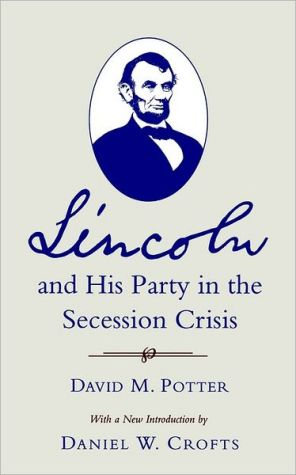 Lincoln and His Party in the Secession Crisis book written by David Morris Potter