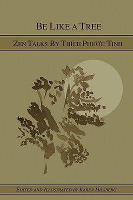 Be Like a Tree: Zen Talks by Thich Phuoc Tinh written by Hilsberg, Karen