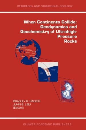 When Continents Collide: Geodynamics and Geochemistry of Ultrahigh-Pressure Rocks written by Hacker, Bradley , Liou, J. G.