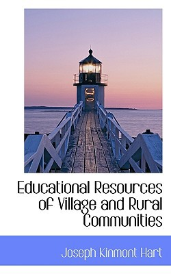Educational Resources of Village and Rural Communities book written by Hart, Joseph Kinmont