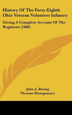 History Of The Forty-Eighth Ohio Veteran Volunteer Infantry: Giving A Complete Account Of Th... written by John A. Bering, Thomas Montgomery