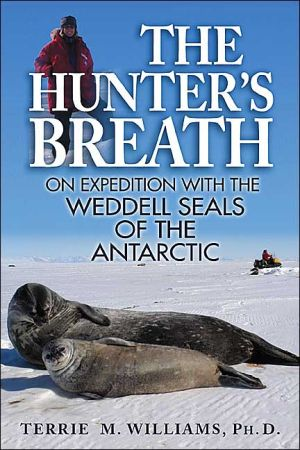 Hunter's Breath: On Expedition with the Weddell Seals of the Antartic book written by Terrie M. Williams
