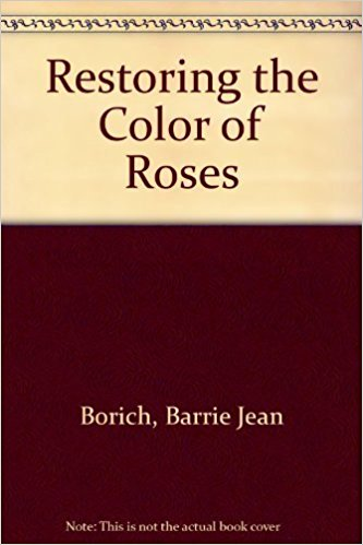 Restoring the Color of Roses written by Barrie Jean Borich