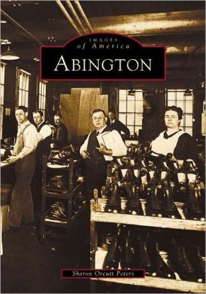 Abington (Images of America, Massachusetts) written by Sharon Orcutt Peters