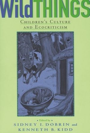 Wild Things: Children's Culture and Ecocriticism book written by Sidney I. Dobrin