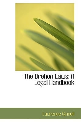 The Brehon Laws: A Legal Handbook written by Ginnell, Laurence